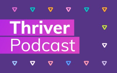 Listen to Our New Thriver Podcast!